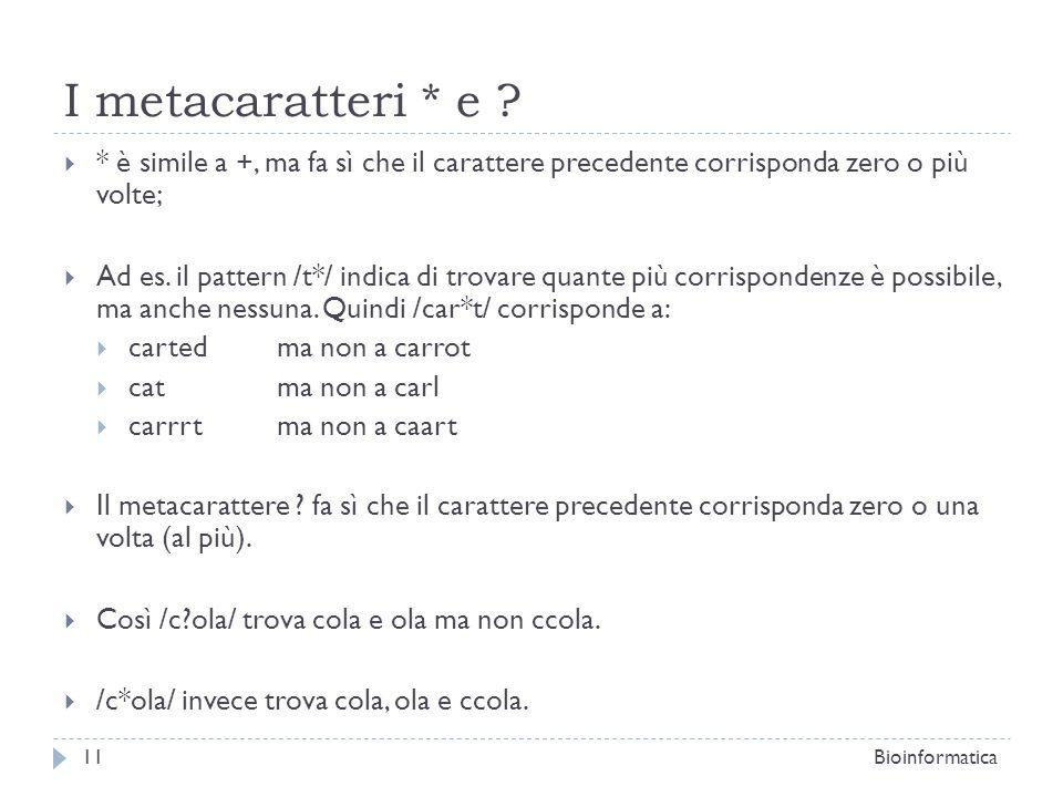I metacaratteri * e * è simile a +, ma fa sì che il carattere precedente corrisponda zero o più volte;