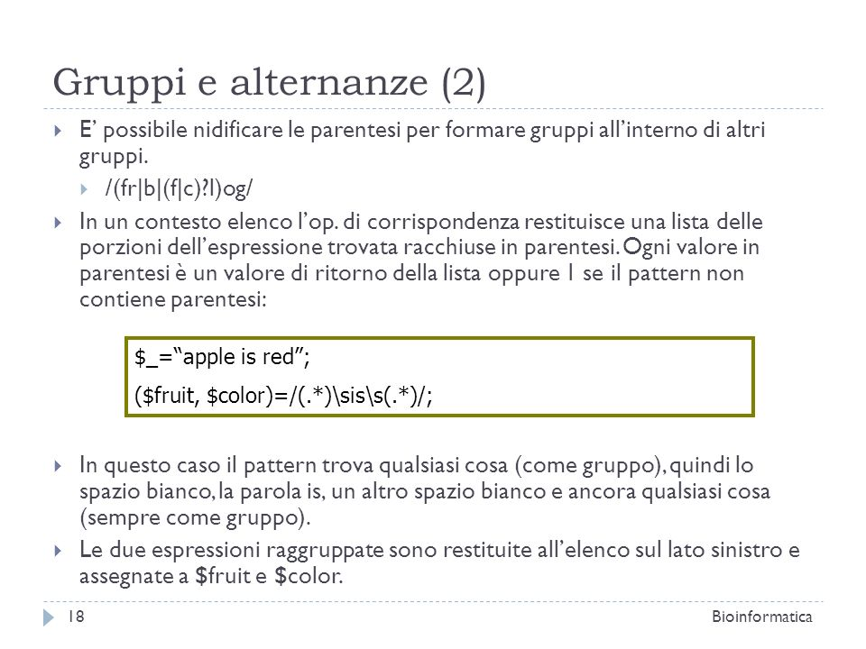 Gruppi e alternanze (2) E' possibile nidificare le parentesi per formare gruppi all'interno di altri gruppi.