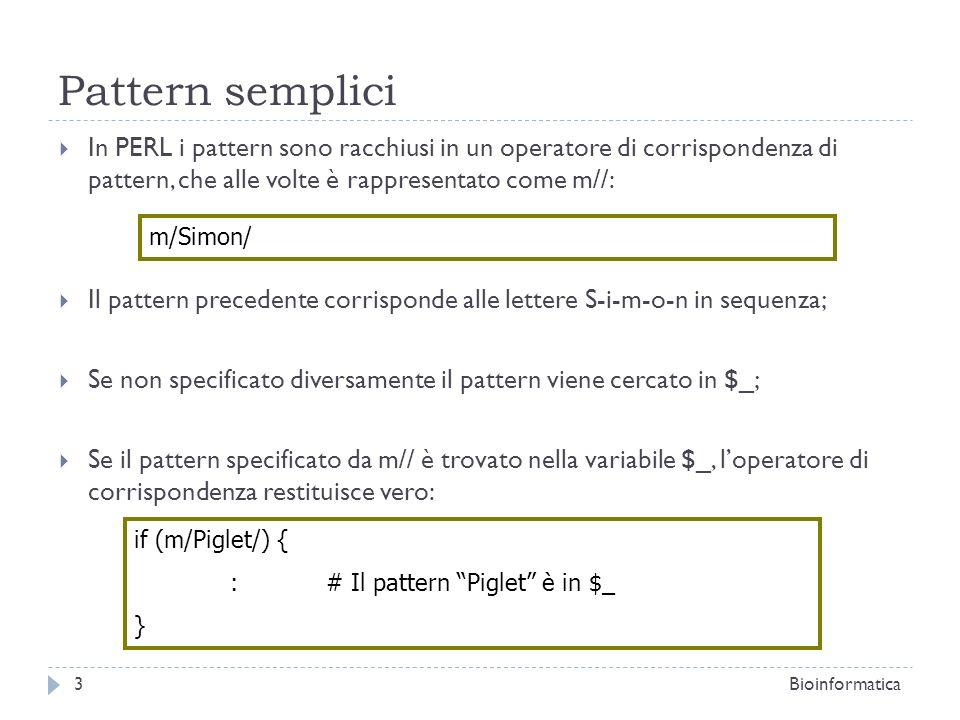 Pattern semplici In PERL i pattern sono racchiusi in un operatore di corrispondenza di pattern, che alle volte è rappresentato come m//: