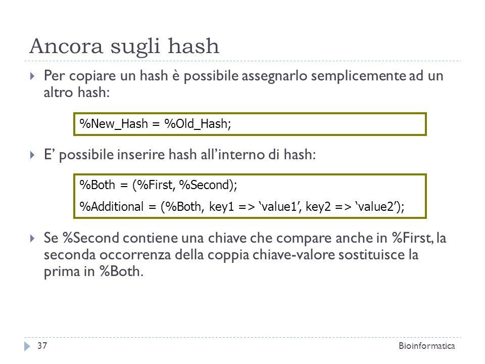 Ancora sugli hash Per copiare un hash è possibile assegnarlo semplicemente ad un altro hash: E' possibile inserire hash all'interno di hash: