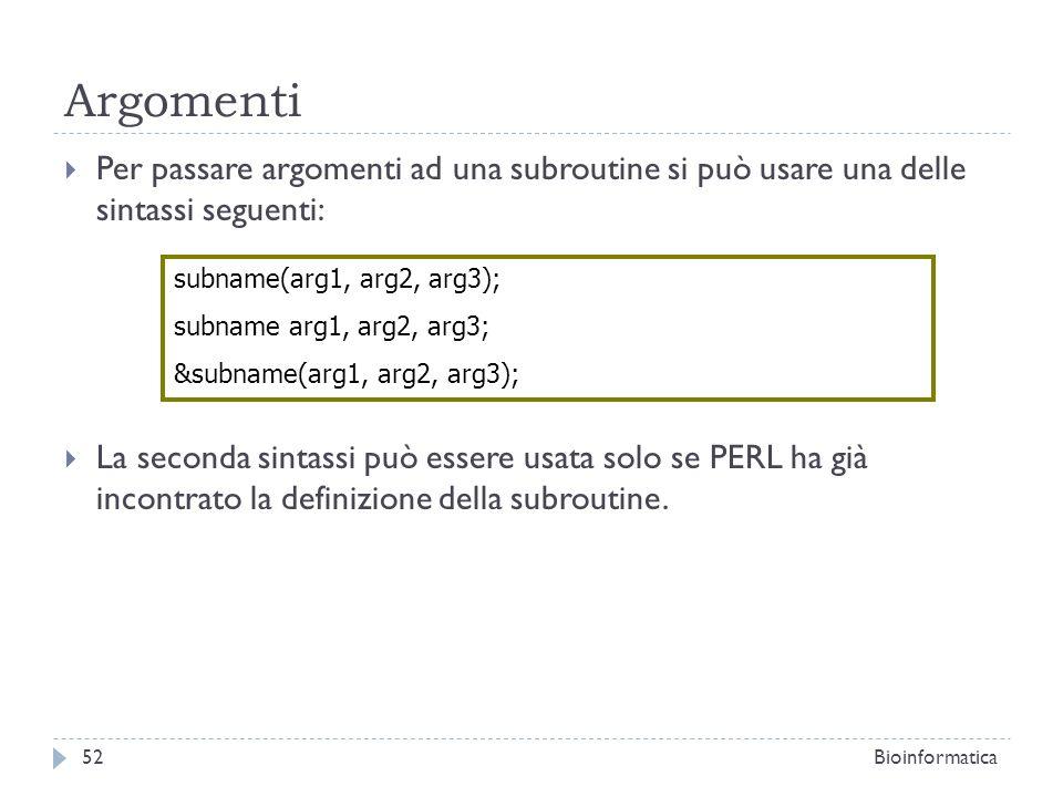 Argomenti Per passare argomenti ad una subroutine si può usare una delle sintassi seguenti: