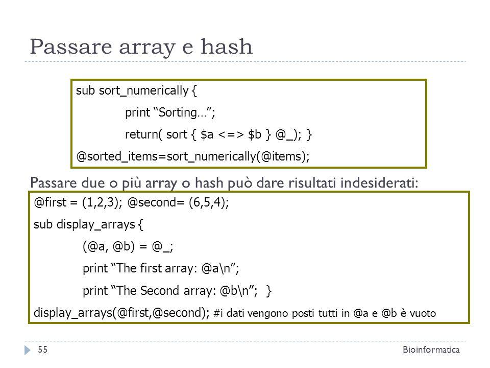 Passare array e hash Passare due o più array o hash può dare risultati indesiderati: sub sort_numerically {