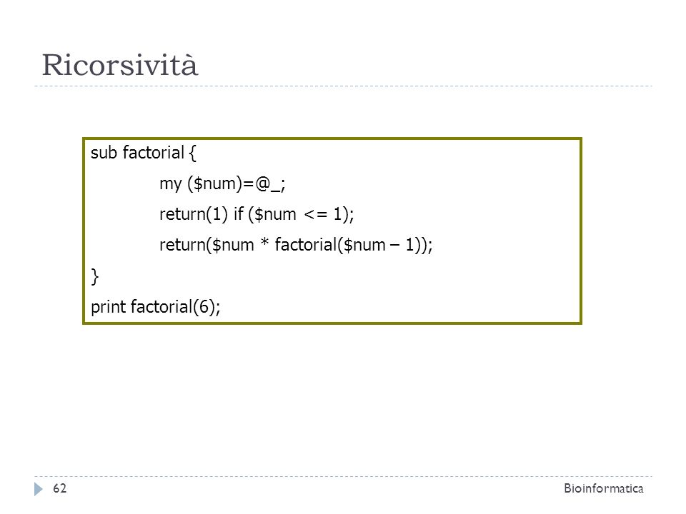 Ricorsività sub factorial { my ($num)=@_; return(1) if ($num <= 1);