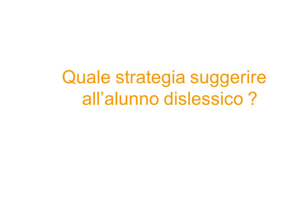 Quale strategia suggerire all'alunno dislessico