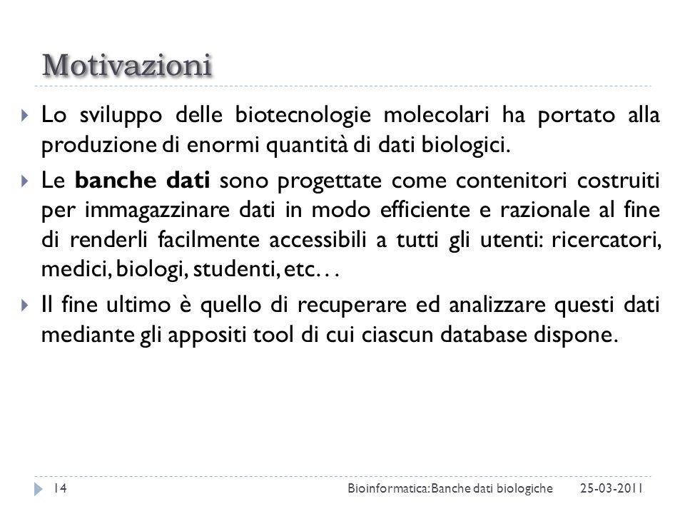 Motivazioni Lo sviluppo delle biotecnologie molecolari ha portato alla produzione di enormi quantità di dati biologici.