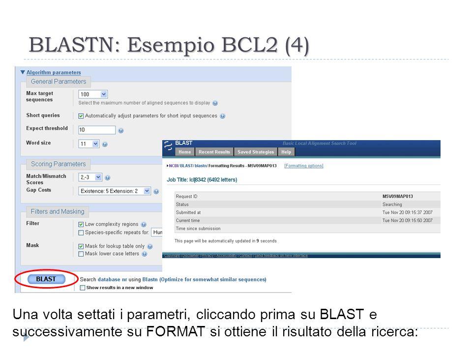 BLASTN: Esempio BCL2 (4) Una volta settati i parametri, cliccando prima su BLAST e successivamente su FORMAT si ottiene il risultato della ricerca: