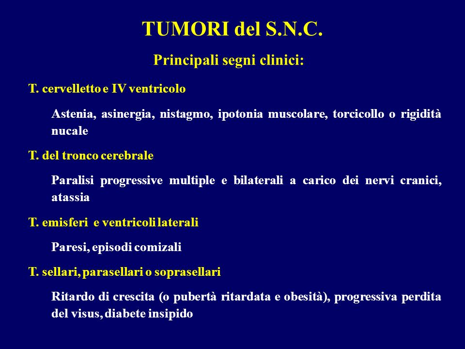 TUMORI del S.N.C. Principali segni clinici: