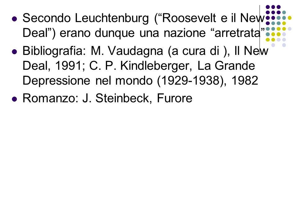 Secondo Leuchtenburg ( Roosevelt e il New Deal ) erano dunque una nazione arretrata