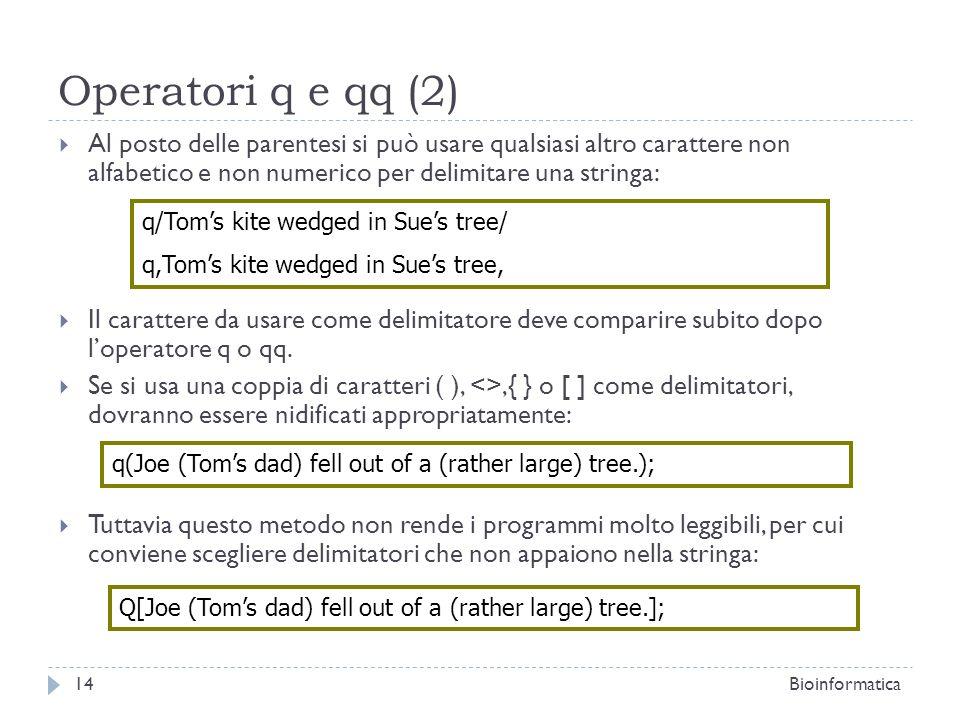 Operatori q e qq (2) Al posto delle parentesi si può usare qualsiasi altro carattere non alfabetico e non numerico per delimitare una stringa: