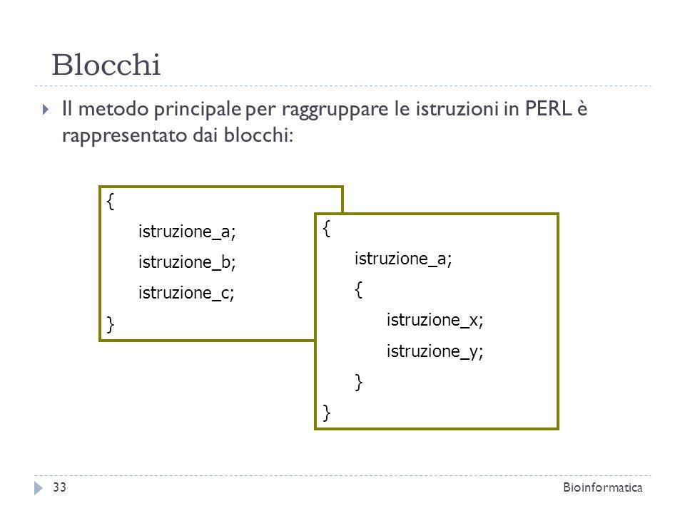 Blocchi Il metodo principale per raggruppare le istruzioni in PERL è rappresentato dai blocchi: {