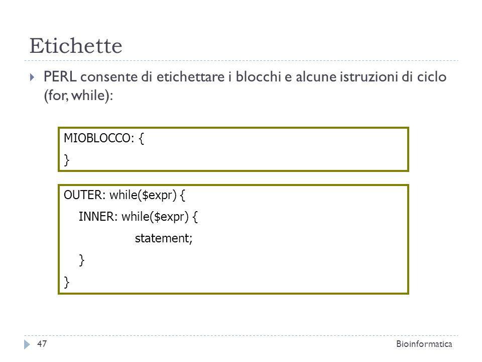 Etichette PERL consente di etichettare i blocchi e alcune istruzioni di ciclo (for, while): MIOBLOCCO: {