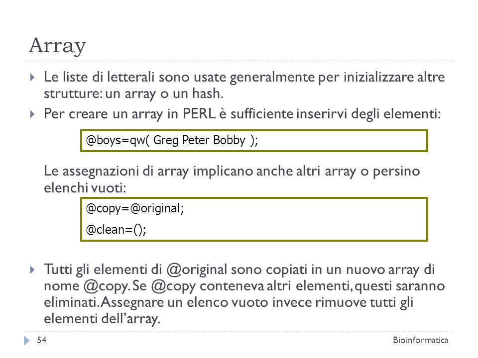 Array Le liste di letterali sono usate generalmente per inizializzare altre strutture: un array o un hash.
