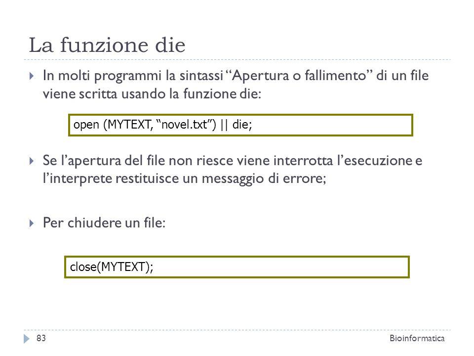 La funzione die In molti programmi la sintassi Apertura o fallimento di un file viene scritta usando la funzione die: