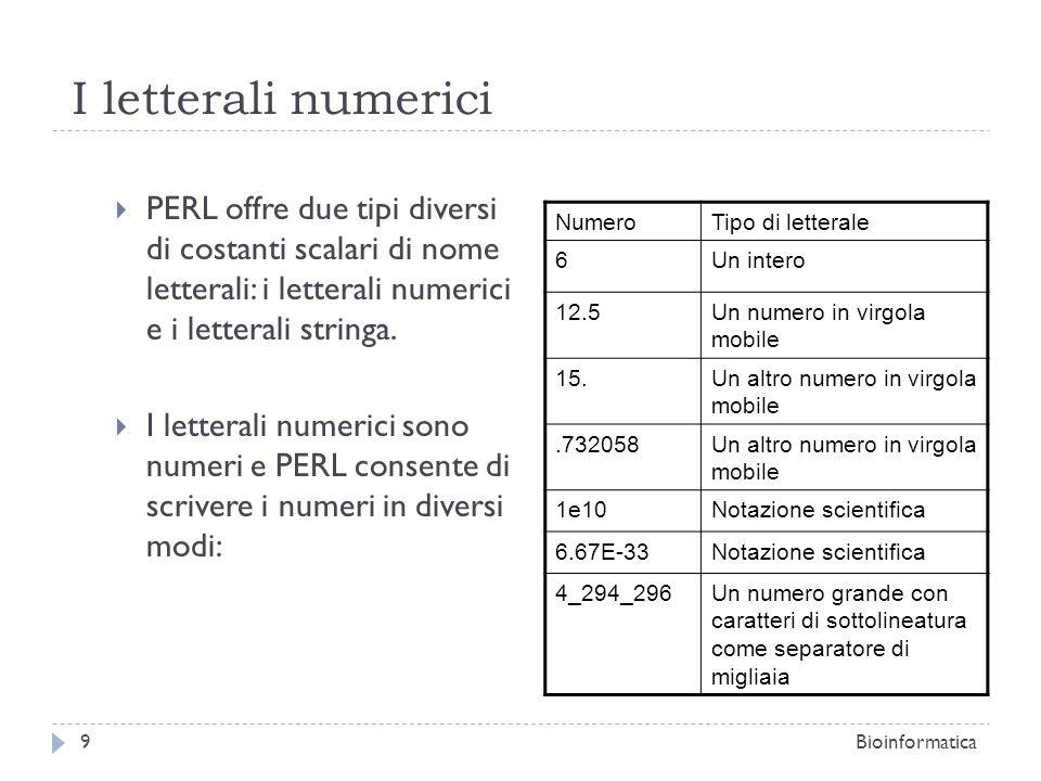 I letterali numerici PERL offre due tipi diversi di costanti scalari di nome letterali: i letterali numerici e i letterali stringa.