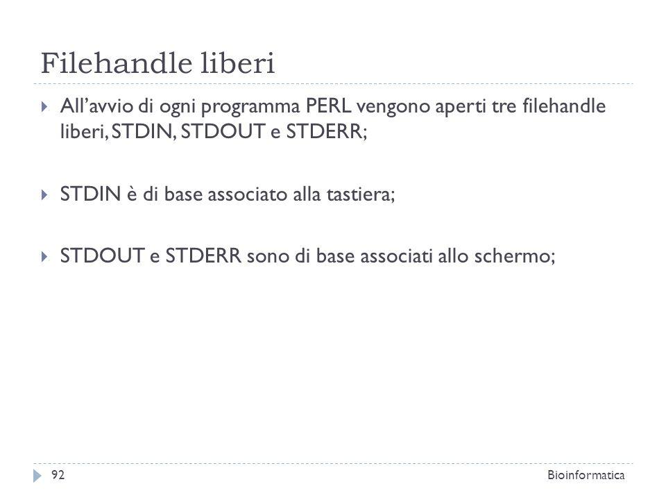 Filehandle liberi All'avvio di ogni programma PERL vengono aperti tre filehandle liberi, STDIN, STDOUT e STDERR;