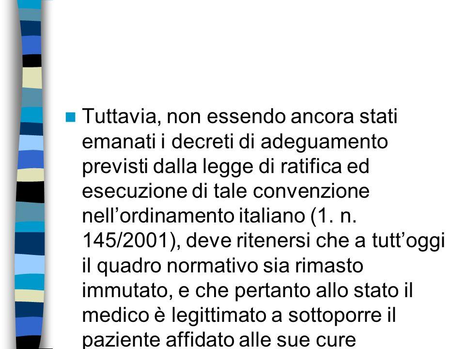 Tuttavia, non essendo ancora stati emanati i decreti di adeguamento previsti dalla legge di ratifica ed esecuzione di tale convenzione nell'ordinamento italiano (1.