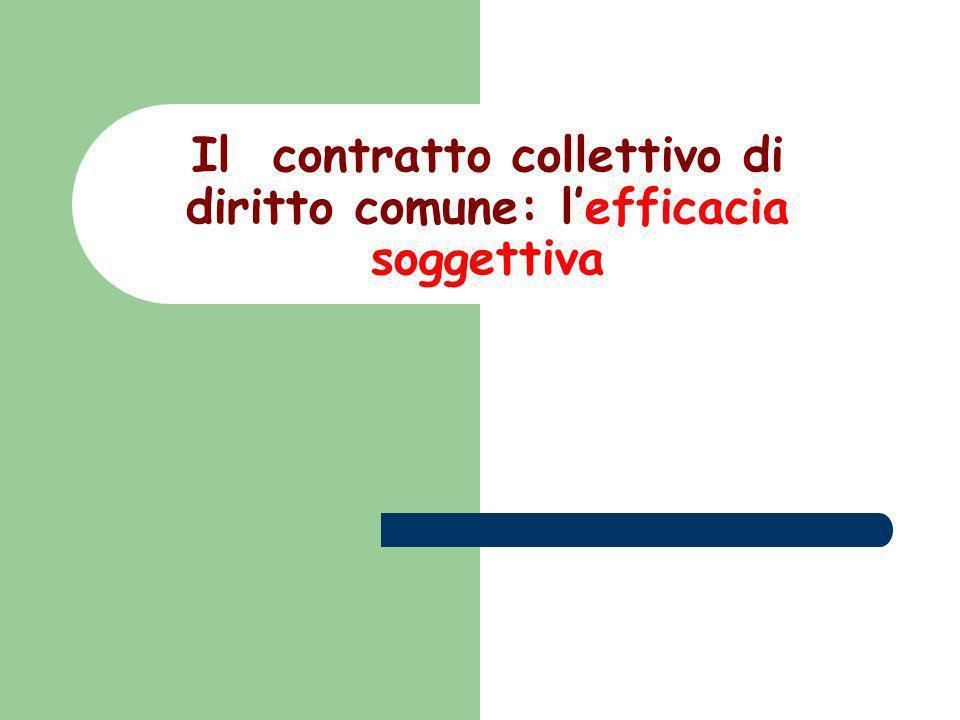 Il contratto collettivo di diritto comune: l'efficacia soggettiva
