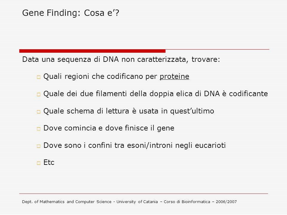 Gene Finding: Cosa e' Data una sequenza di DNA non caratterizzata, trovare: Quali regioni che codificano per proteine.