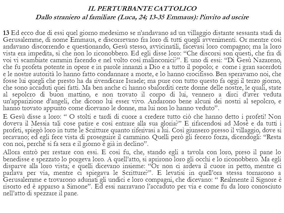 IL PERTURBANTE CATTOLICO Dallo straniero al familiare (Luca, 24; 13-35 Emmaus): l'invito ad uscire