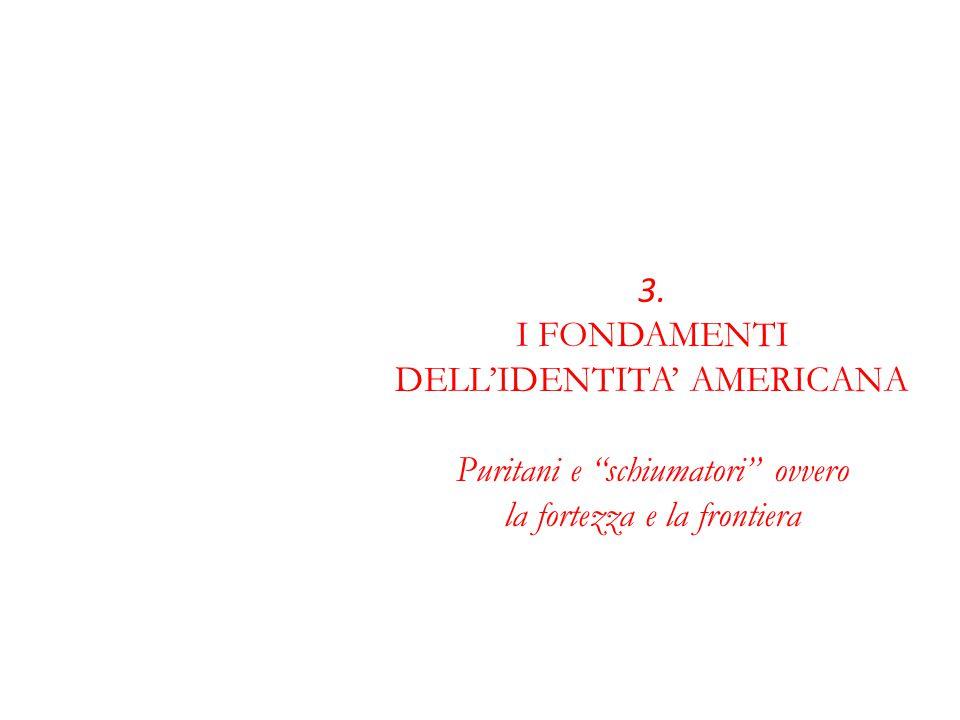 3. I FONDAMENTI DELL'IDENTITA' AMERICANA Puritani e schiumatori ovvero la fortezza e la frontiera