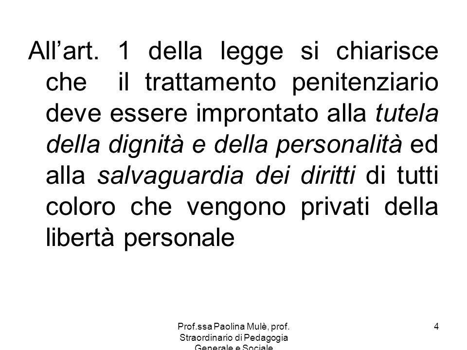 All'art. 1 della legge si chiarisce che il trattamento penitenziario deve essere improntato alla tutela della dignità e della personalità ed alla salvaguardia dei diritti di tutti coloro che vengono privati della libertà personale