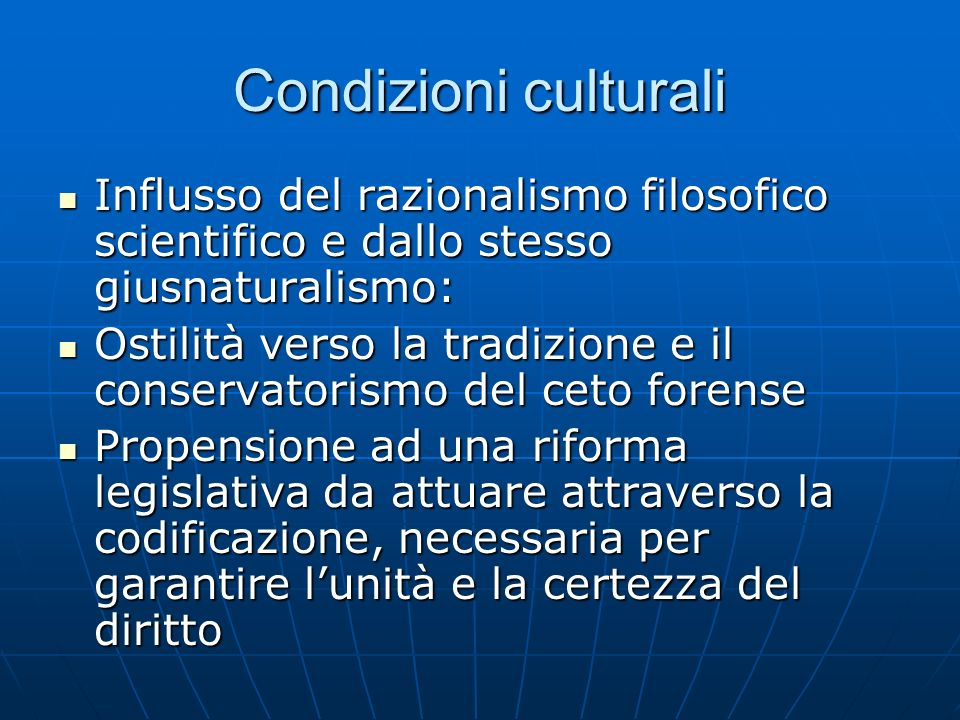 Condizioni culturali Influsso del razionalismo filosofico scientifico e dallo stesso giusnaturalismo: