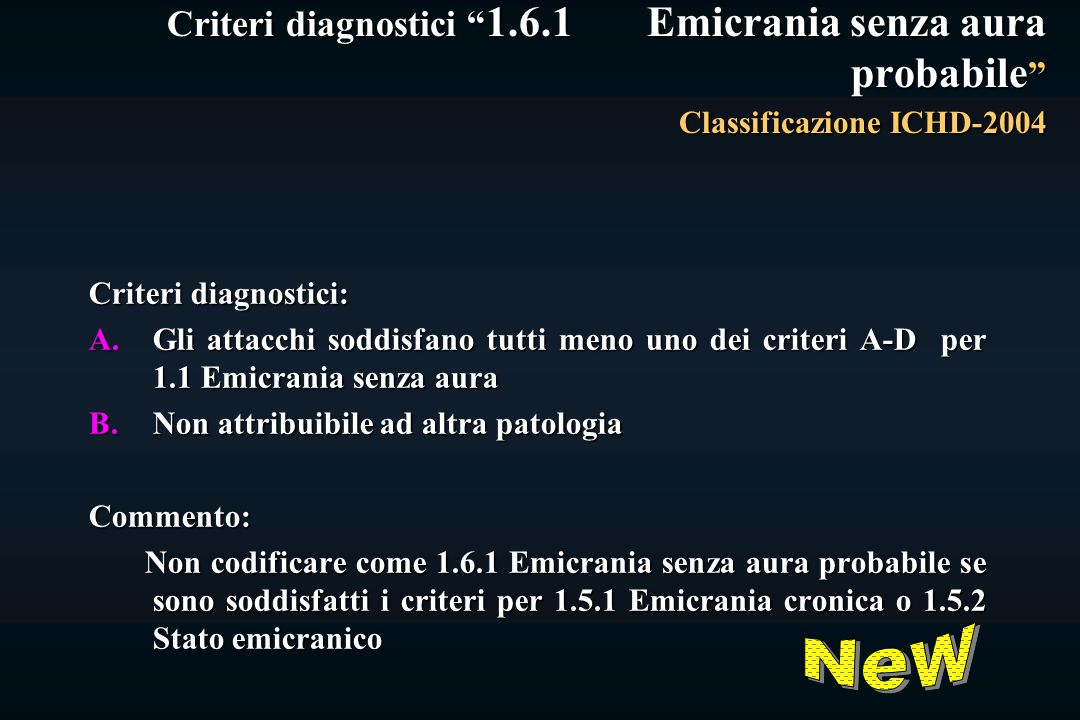 Criteri diagnostici 1.6.1 Emicrania senza aura probabile Classificazione ICHD-2004