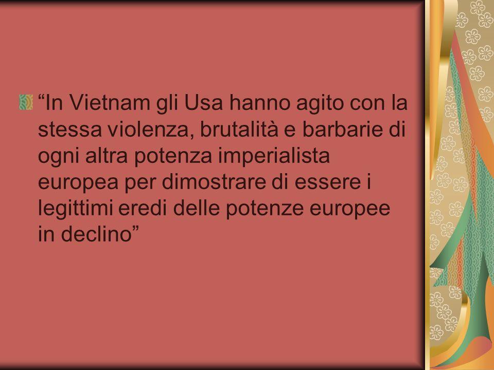 In Vietnam gli Usa hanno agito con la stessa violenza, brutalità e barbarie di ogni altra potenza imperialista europea per dimostrare di essere i legittimi eredi delle potenze europee in declino