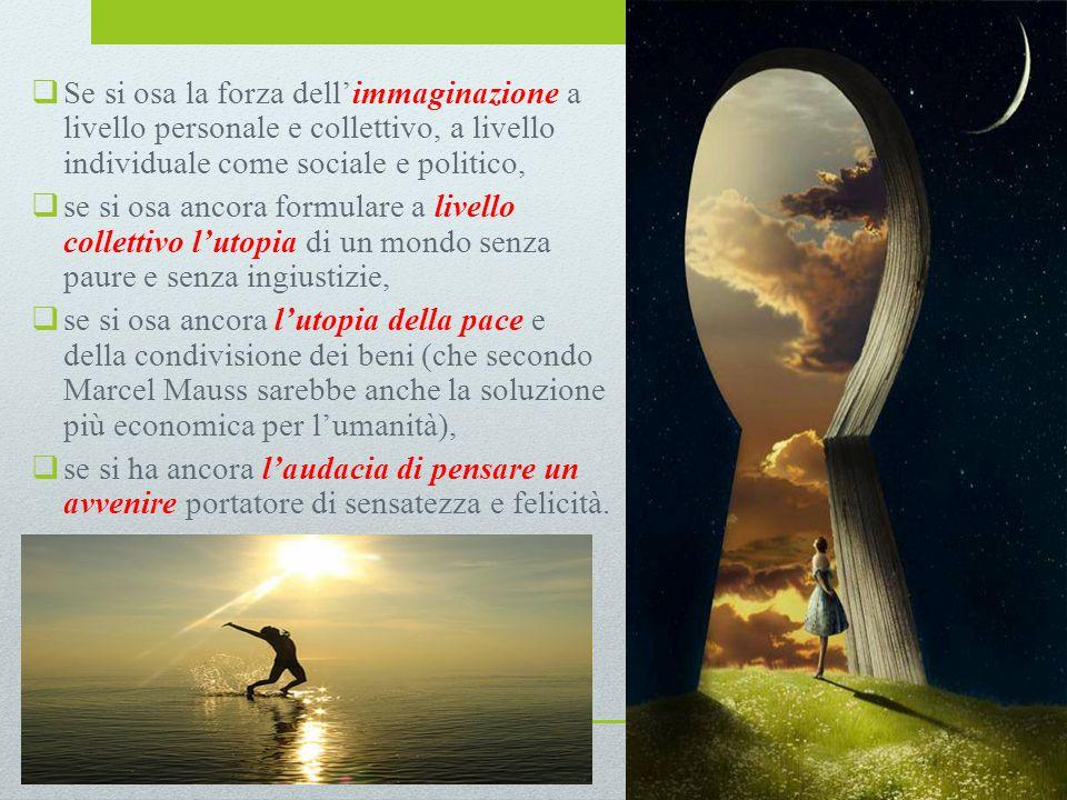 Se si osa la forza dell'immaginazione a livello personale e collettivo, a livello individuale come sociale e politico,
