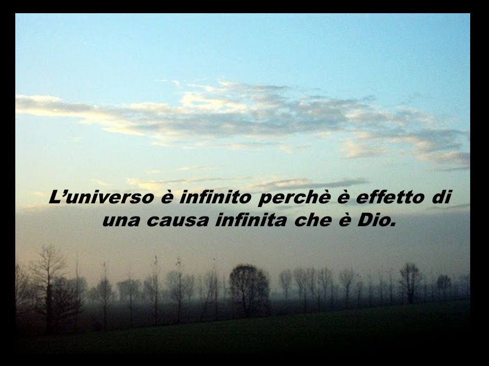 L'universo è infinito perchè è effetto di una causa infinita che è Dio.