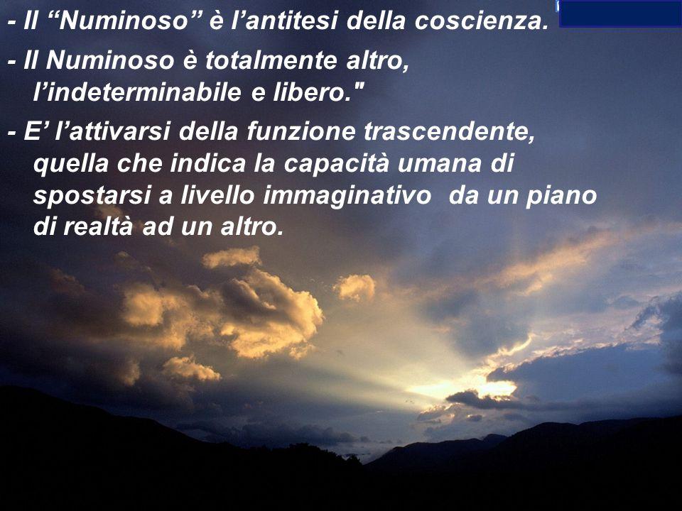 - Il Numinoso è l'antitesi della coscienza.