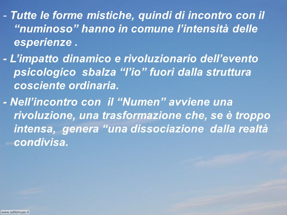 - Tutte le forme mistiche, quindi di incontro con il numinoso hanno in comune l'intensità delle esperienze .