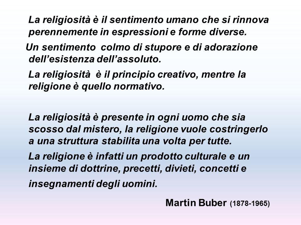 La religiosità è il sentimento umano che si rinnova perennemente in espressioni e forme diverse.