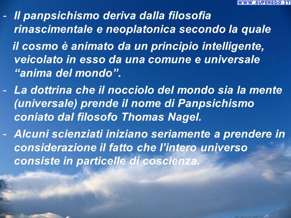 Il panpsichismo deriva dalla filosofia rinascimentale e neoplatonica secondo la quale