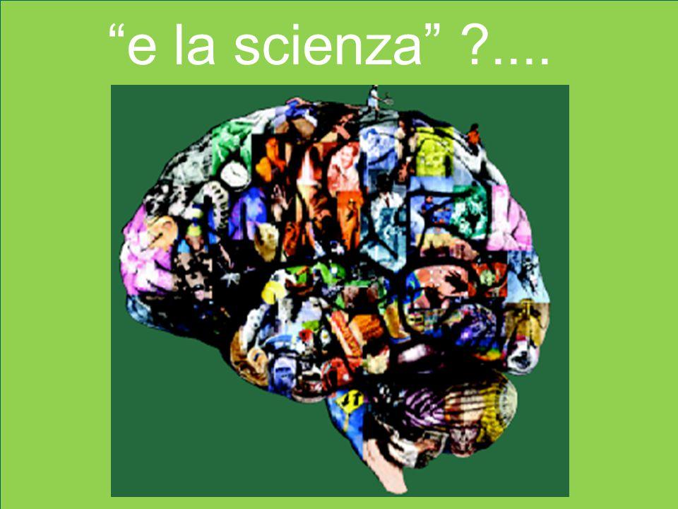 e la scienza ....