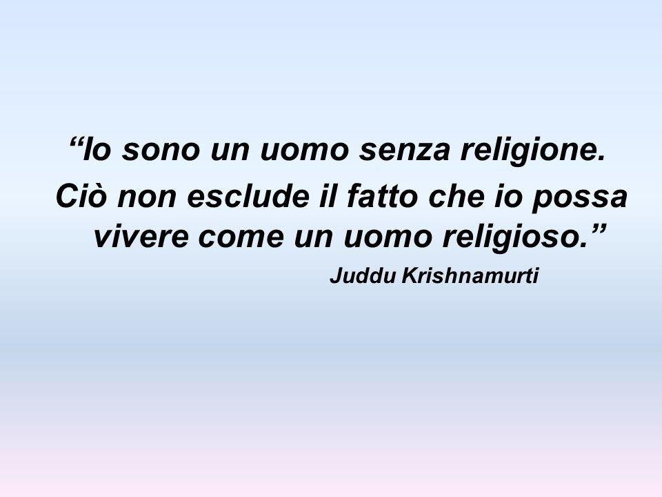 Io sono un uomo senza religione.