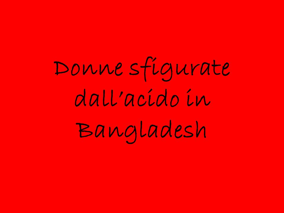 Donne sfigurate dall'acido in Bangladesh