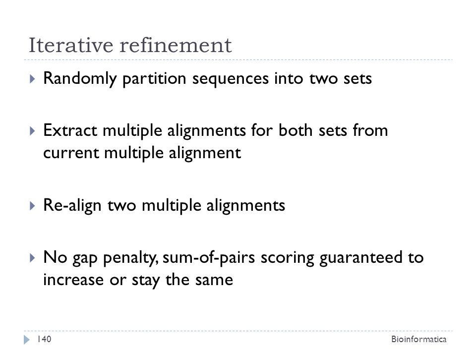 Iterative refinement Randomly partition sequences into two sets