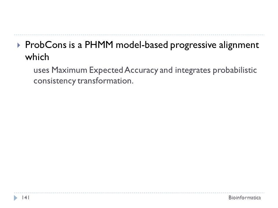 ProbCons is a PHMM model-based progressive alignment which