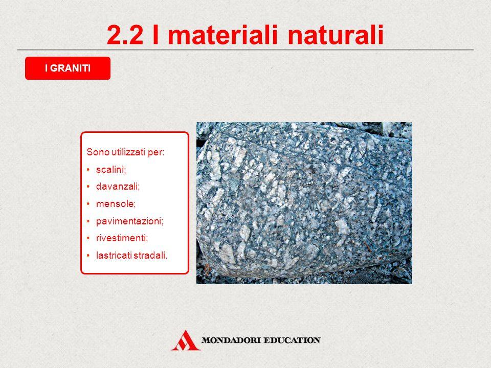 2.2 I materiali naturali I GRANITI Sono utilizzati per: scalini;