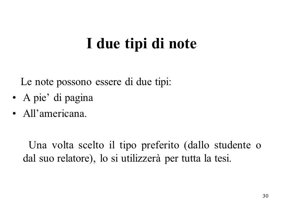 I due tipi di note Le note possono essere di due tipi: