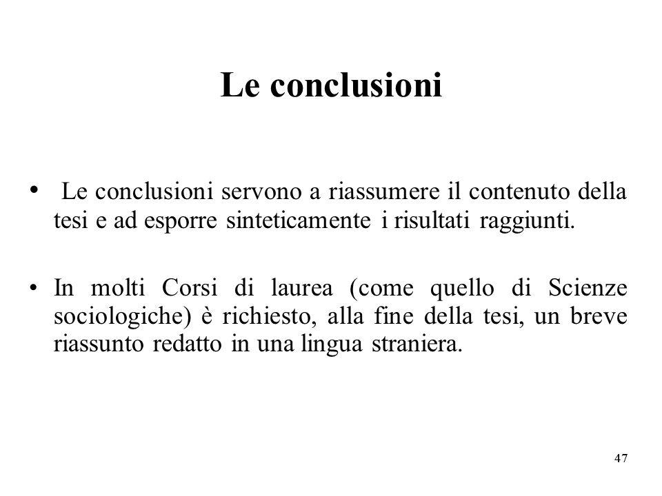 Le conclusioni Le conclusioni servono a riassumere il contenuto della tesi e ad esporre sinteticamente i risultati raggiunti.