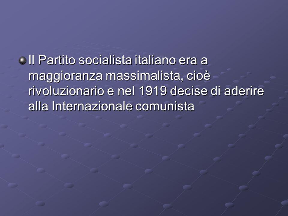 Il Partito socialista italiano era a maggioranza massimalista, cioè rivoluzionario e nel 1919 decise di aderire alla Internazionale comunista