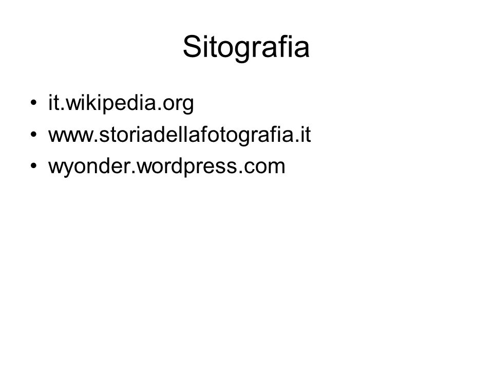 Sitografia it.wikipedia.org www.storiadellafotografia.it