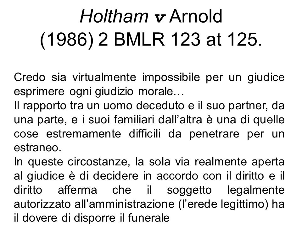 Holtham v Arnold (1986) 2 BMLR 123 at 125.