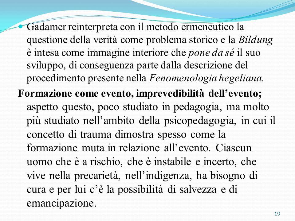 Gadamer reinterpreta con il metodo ermeneutico la questione della verità come problema storico e la Bildung è intesa come immagine interiore che pone da sé il suo sviluppo, di conseguenza parte dalla descrizione del procedimento presente nella Fenomenologia hegeliana.