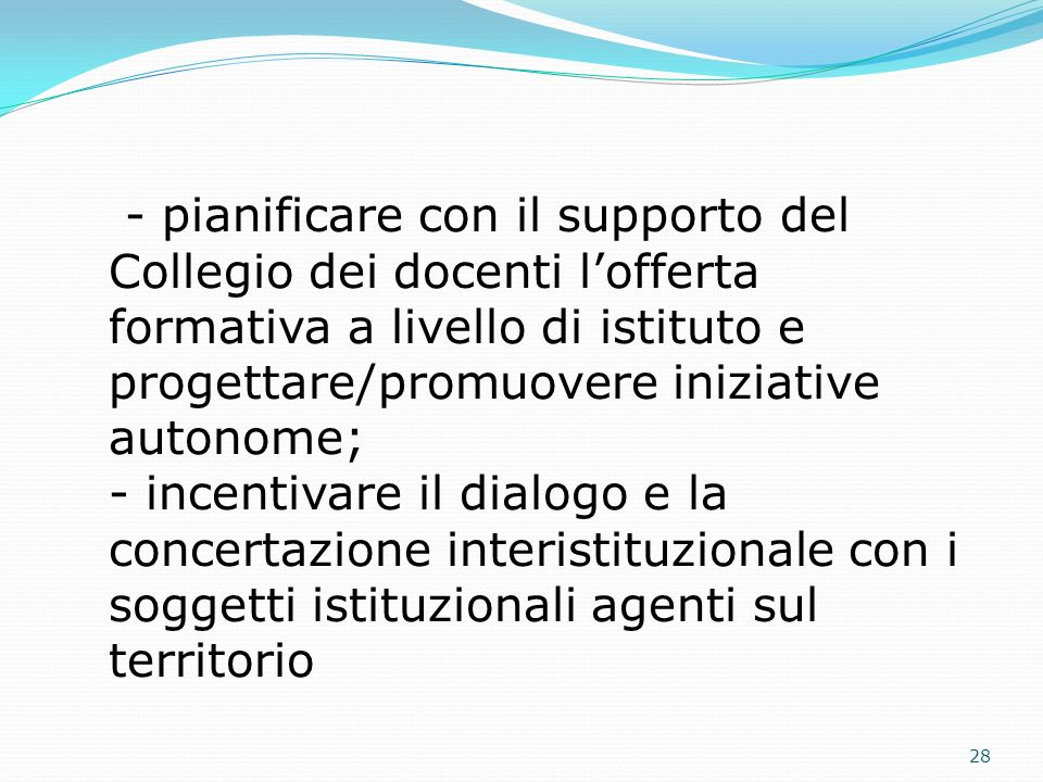 - pianificare con il supporto del Collegio dei docenti l'offerta formativa a livello di istituto e progettare/promuovere iniziative autonome;