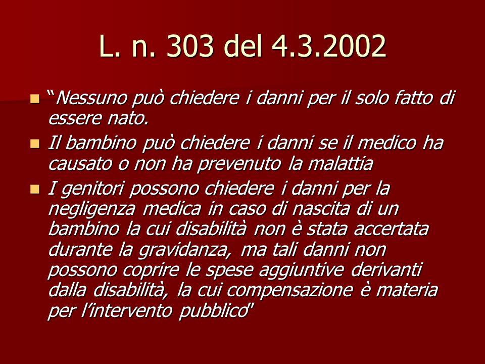 L. n. 303 del 4.3.2002 Nessuno può chiedere i danni per il solo fatto di essere nato.