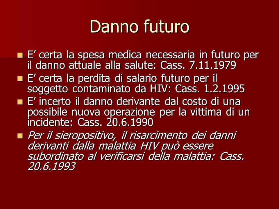 Danno futuro E' certa la spesa medica necessaria in futuro per il danno attuale alla salute: Cass. 7.11.1979.