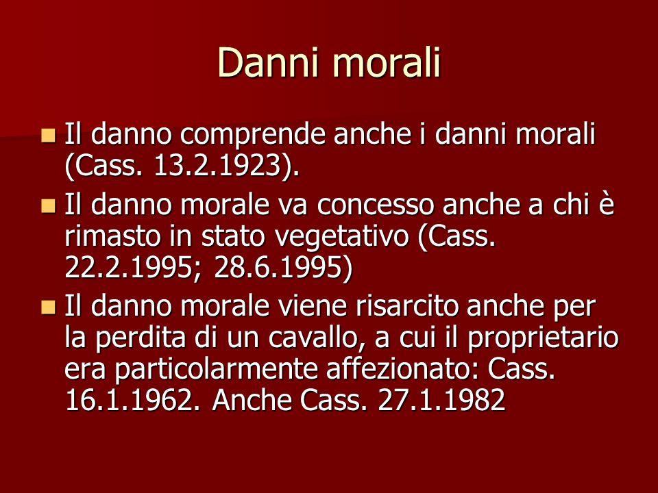 Danni morali Il danno comprende anche i danni morali (Cass. 13.2.1923).
